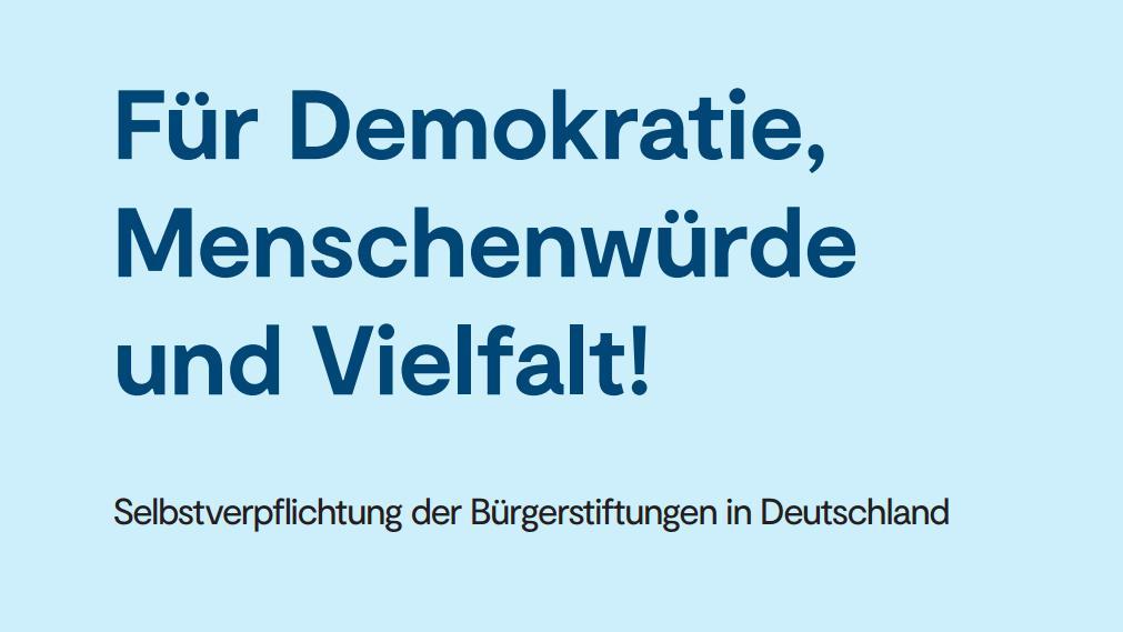Motto: Für Demokratie, Menschenwürde  und Vielfalt! Selbstverpflichtung der Bürgerstiftungen in Deutschland
